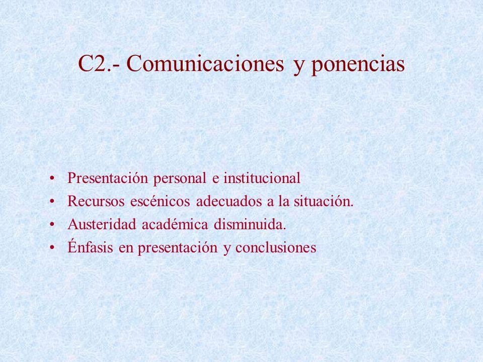 C2.- Comunicaciones y ponencias Presentación personal e institucional Recursos escénicos adecuados a la situación. Austeridad académica disminuida. Én