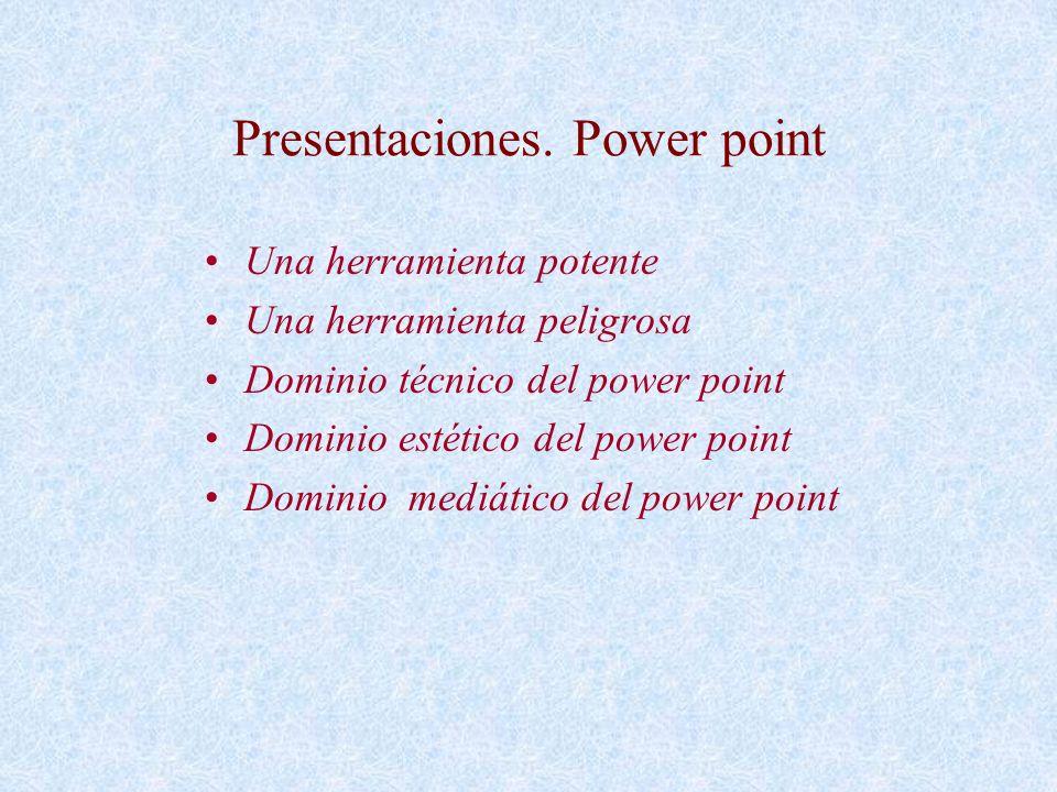 Presentaciones. Power point Una herramienta potente Una herramienta peligrosa Dominio técnico del power point Dominio estético del power point Dominio
