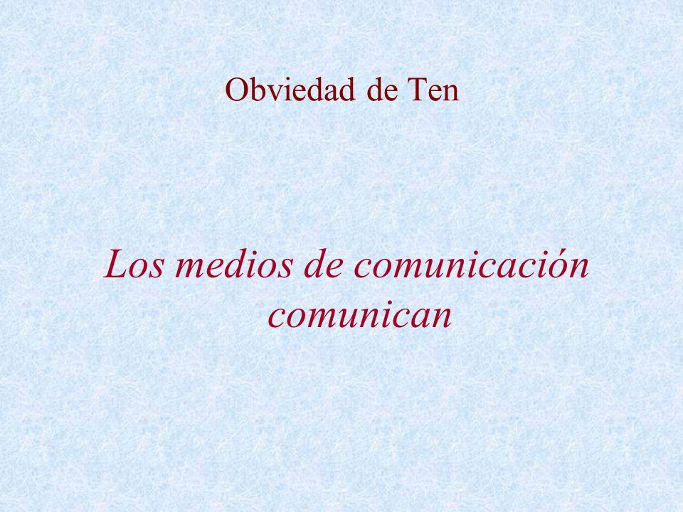 Obviedad de Ten Los medios de comunicación comunican