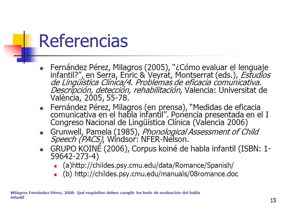 Milagros Fernández Pérez, 2008: Qué requisitos deben cumplir los tests de evaluación del habla infantil 15 Referencias Fernández Pérez, Milagros (2005