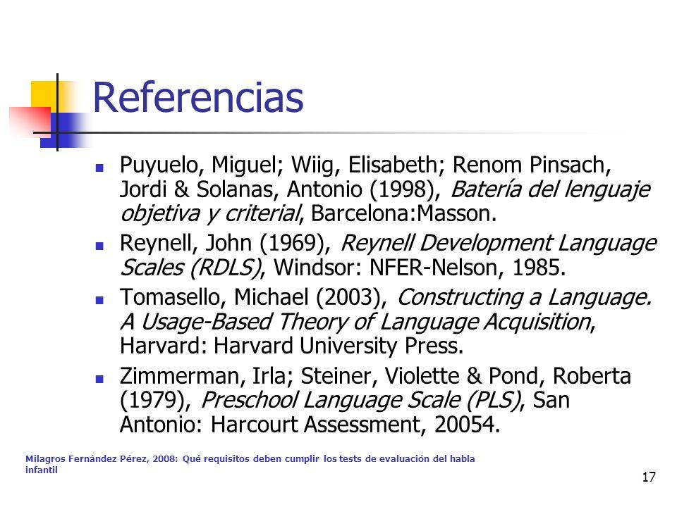 Milagros Fernández Pérez, 2008: Qué requisitos deben cumplir los tests de evaluación del habla infantil 17 Referencias Puyuelo, Miguel; Wiig, Elisabet