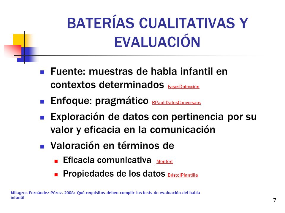 Milagros Fernández Pérez, 2008: Qué requisitos deben cumplir los tests de evaluación del habla infantil 7 BATERÍAS CUALITATIVAS Y EVALUACIÓN Fuente: m