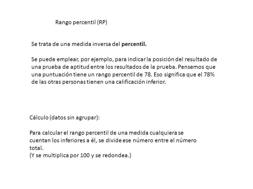 Rango percentil (RP) Se trata de una medida inversa del percentil. Se puede emplear, por ejemplo, para indicar la posición del resultado de una prueba