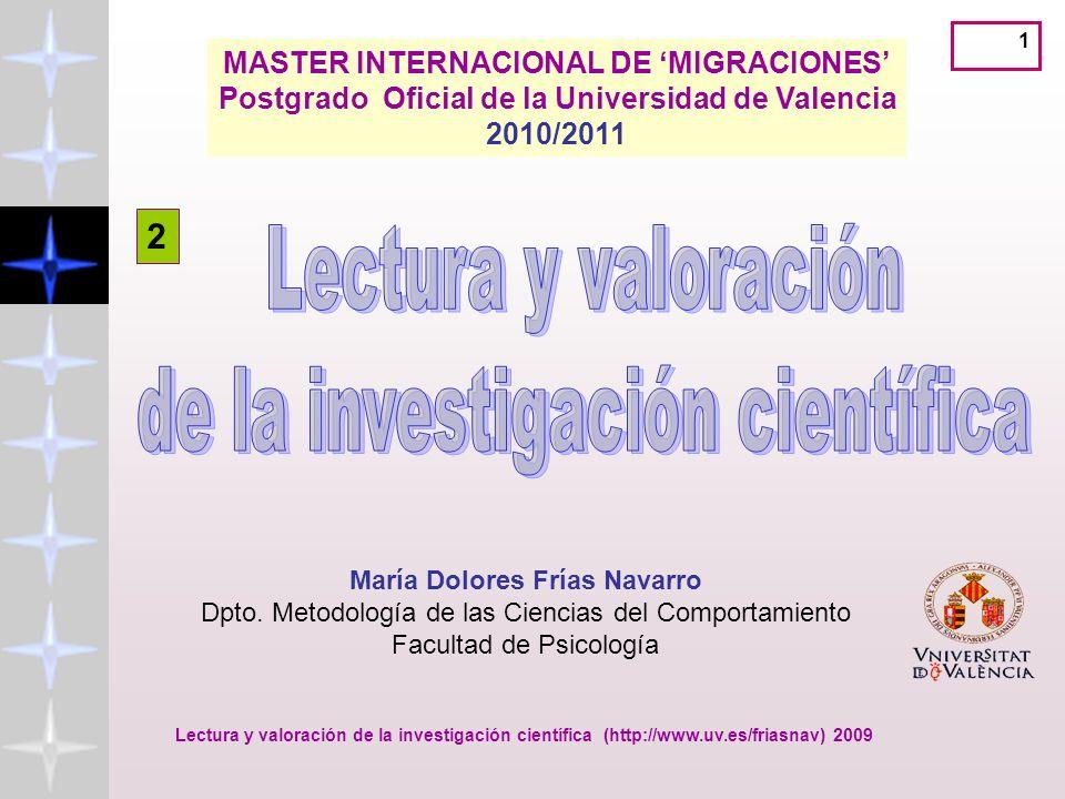 Lectura y valoración de la investigación científica (http://www.uv.es/friasnav) 2009 1 MASTER INTERNACIONAL DE MIGRACIONES Postgrado Oficial de la Universidad de Valencia 2010/2011 María Dolores Frías Navarro Dpto.