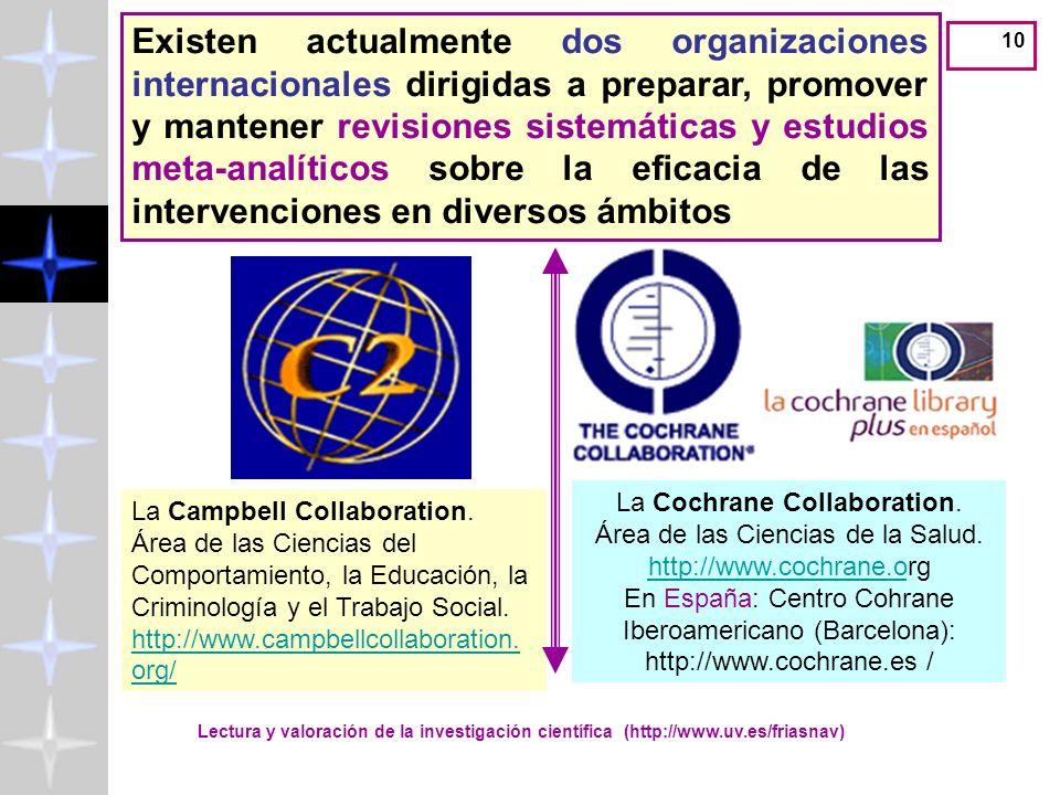 10 Existen actualmente dos organizaciones internacionales dirigidas a preparar, promover y mantener revisiones sistemáticas y estudios meta-analíticos sobre la eficacia de las intervenciones en diversos ámbitos La Campbell Collaboration.
