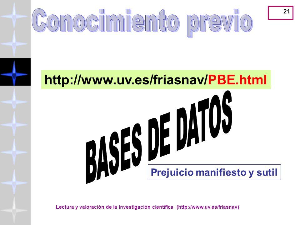 Lectura y valoración de la investigación científica (http://www.uv.es/friasnav) 21 http://www.uv.es/friasnav/PBE.html Prejuicio manifiesto y sutil