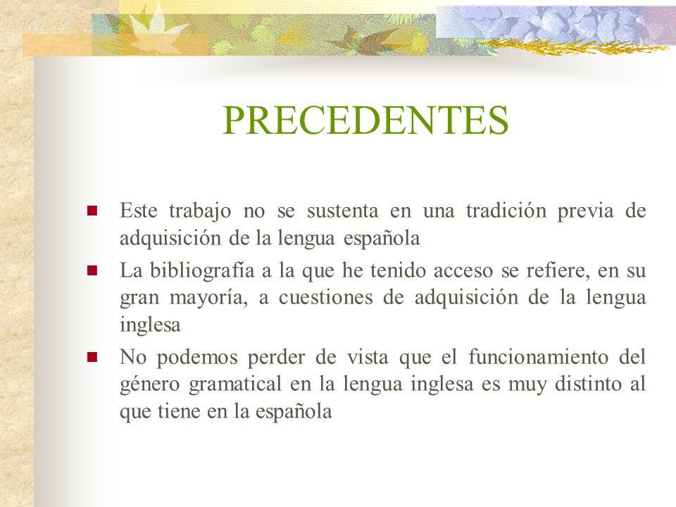 PRECEDENTES Este trabajo no se sustenta en una tradición previa de adquisición de la lengua española La bibliografía a la que he tenido acceso se refi