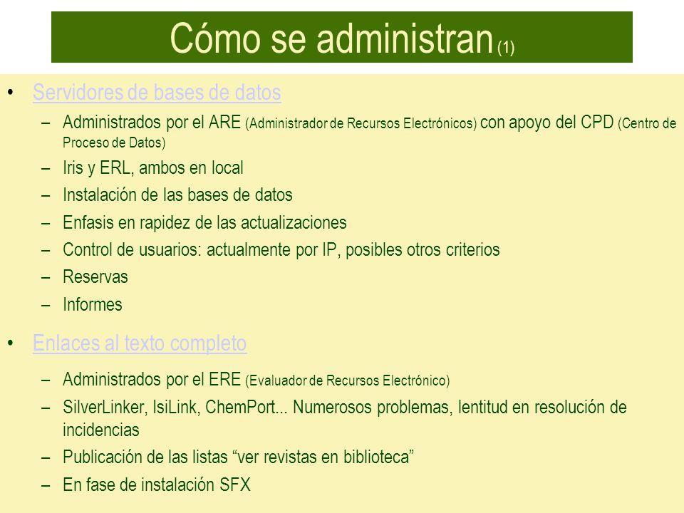 Cómo se administran (1) Servidores de bases de datos –Administrados por el ARE (Administrador de Recursos Electrónicos) con apoyo del CPD (Centro de P