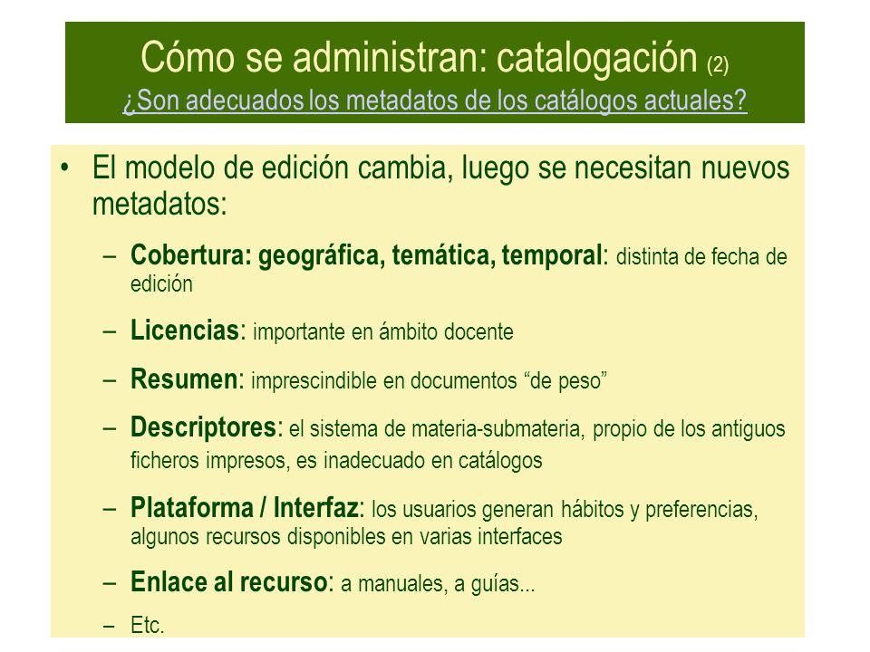 Cómo se administran: catalogación (2) ¿Son adecuados los metadatos de los catálogos actuales? ¿Son adecuados los metadatos de los catálogos actuales?