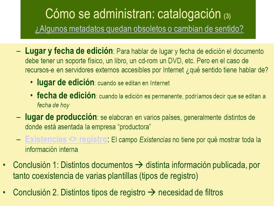 Cómo se administran: catalogación (3) ¿Algunos metadatos quedan obsoletos o cambian de sentido? ¿Algunos metadatos quedan obsoletos o cambian de senti