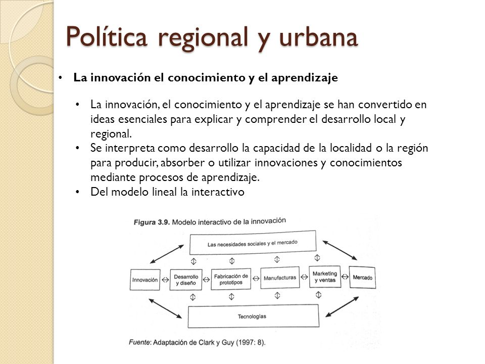 Política regional y urbana La innovación el conocimiento y el aprendizaje Los sistemas regionales de innovación emergen de redes institucionales sostenidas, capaces de generar un aprendizaje en el contexto regional que tenga coherencia y que se adapte al paso del tiempo.