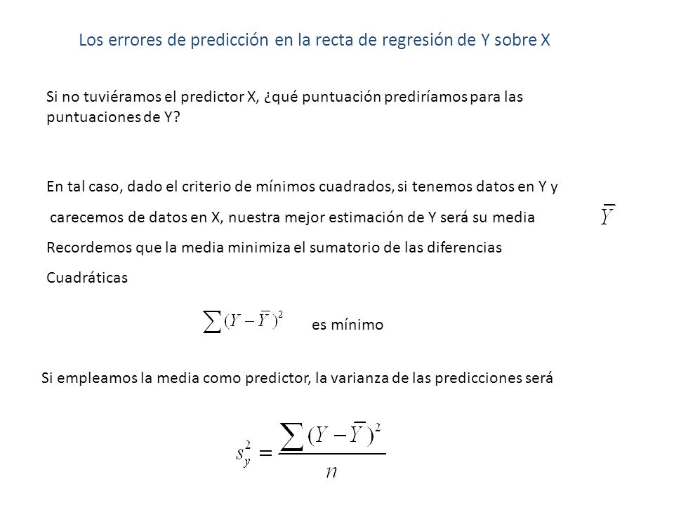 Los errores de predicción en la recta de regresión de Y sobre X Si no tuviéramos el predictor X, ¿qué puntuación prediríamos para las puntuaciones de