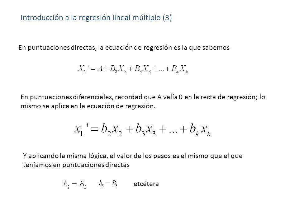 Introducción a la regresión lineal múltiple (3) En puntuaciones directas, la ecuación de regresión es la que sabemos En puntuaciones diferenciales, re