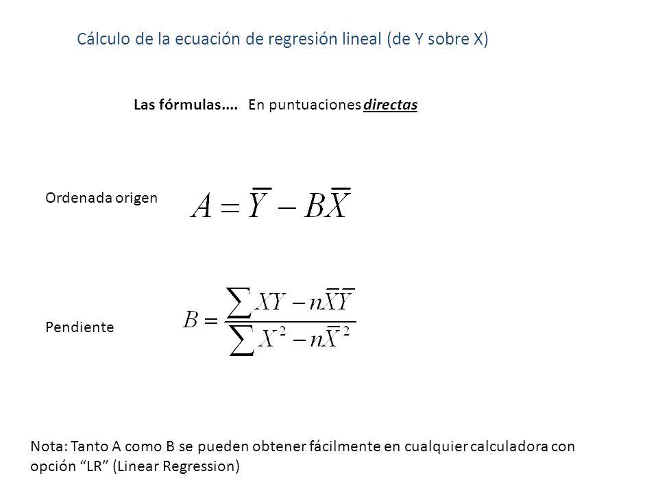 Cálculo de la ecuación de regresión lineal (de Y sobre X) Las fórmulas.... En puntuaciones directas Nota: Tanto A como B se pueden obtener fácilmente