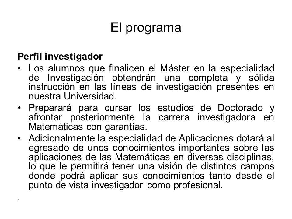 El programa Perfil investigador Los alumnos que finalicen el Máster en la especialidad de Investigación obtendrán una completa y sólida instrucción en