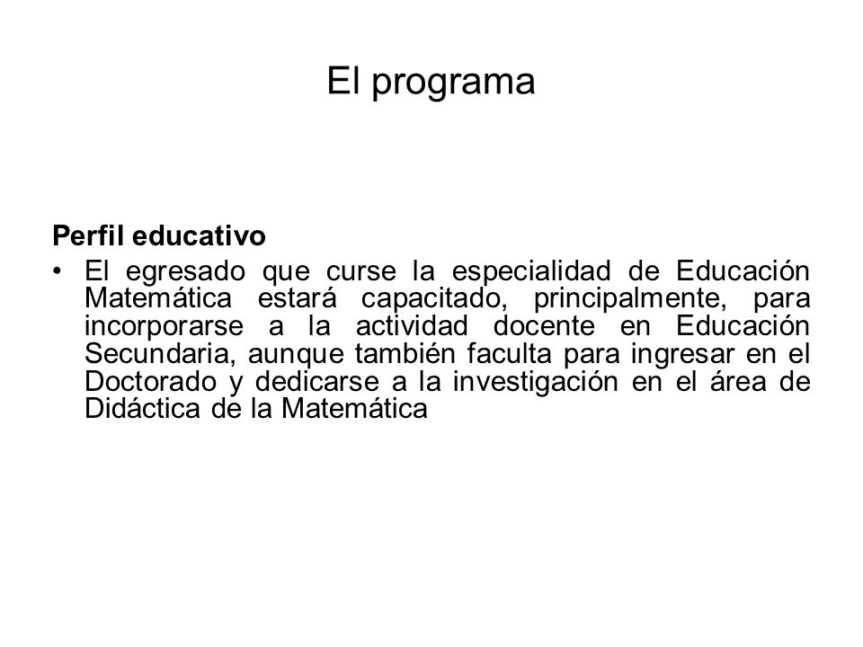 El programa Perfil educativo El egresado que curse la especialidad de Educación Matemática estará capacitado, principalmente, para incorporarse a la a