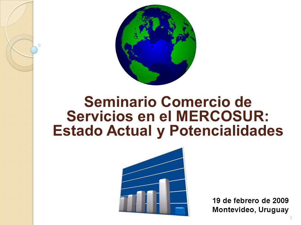 Seminario Comercio de Servicios en el MERCOSUR: Estado Actual y Potencialidades 1 19 de febrero de 2009 Montevideo, Uruguay