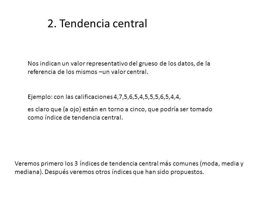 2. Tendencia central Nos indican un valor representativo del grueso de los datos, de la referencia de los mismos –un valor central. Ejemplo: con las c