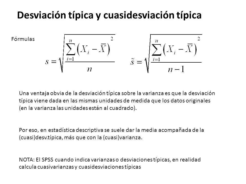 Desviación típica y cuasidesviación típica Fórmulas Una ventaja obvia de la desviación típica sobre la varianza es que la desviación típica viene dada