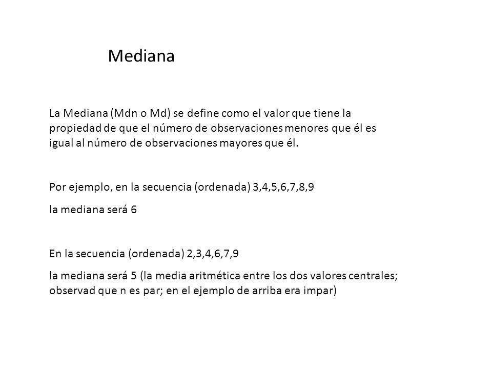 Mediana La Mediana (Mdn o Md) se define como el valor que tiene la propiedad de que el número de observaciones menores que él es igual al número de ob