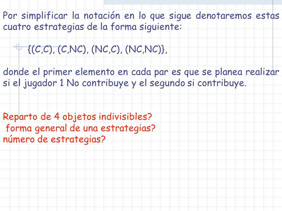 Por simplificar la notación en lo que sigue denotaremos estas cuatro estrategias de la forma siguiente: {(C,C), (C,NC), (NC,C), (NC,NC)}, donde el pri