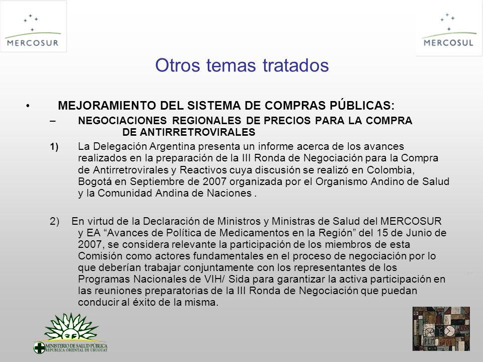 PT Otros temas tratados MEJORAMIENTO DEL SISTEMA DE COMPRAS PÚBLICAS: –NEGOCIACIONES REGIONALES DE PRECIOS PARA LA COMPRA DE ANTIRRETROVIRALES 1) La Delegación Argentina presenta un informe acerca de los avances realizados en la preparación de la III Ronda de Negociación para la Compra de Antirretrovirales y Reactivos cuya discusión se realizó en Colombia, Bogotá en Septiembre de 2007 organizada por el Organismo Andino de Salud y la Comunidad Andina de Naciones.