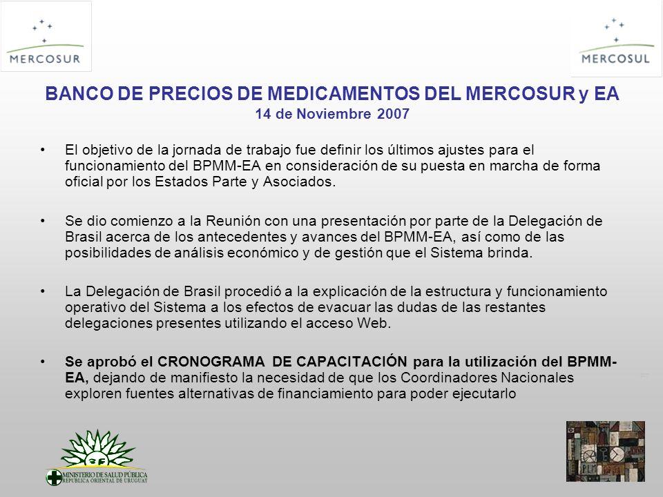 PT BANCO DE PRECIOS DE MEDICAMENTOS DEL MERCOSUR y EA 14 de Noviembre 2007 El objetivo de la jornada de trabajo fue definir los últimos ajustes para el funcionamiento del BPMM-EA en consideración de su puesta en marcha de forma oficial por los Estados Parte y Asociados.