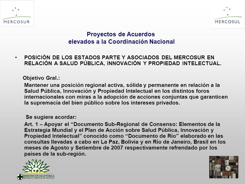 PT Proyectos de Acuerdos elevados a la Coordinación Nacional POSICIÓN DE LOS ESTADOS PARTE Y ASOCIADOS DEL MERCOSUR EN RELACIÓN A SALUD PÚBLICA, INNOVACIÓN Y PROPIEDAD INTELECTUAL.