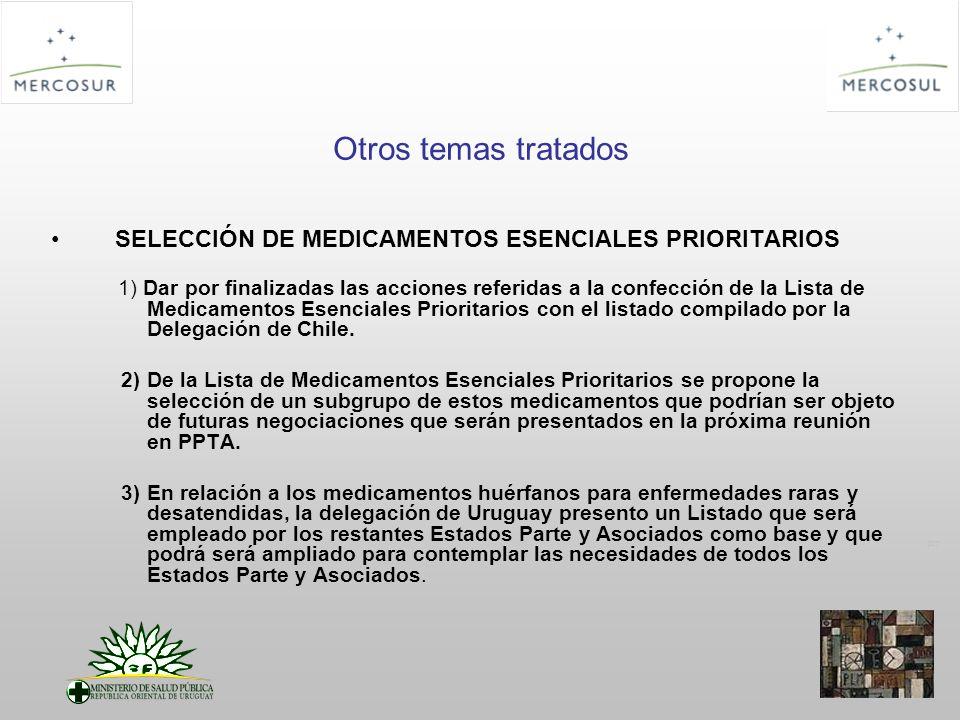PT Otros temas tratados SELECCIÓN DE MEDICAMENTOS ESENCIALES PRIORITARIOS 1) Dar por finalizadas las acciones referidas a la confección de la Lista de Medicamentos Esenciales Prioritarios con el listado compilado por la Delegación de Chile.