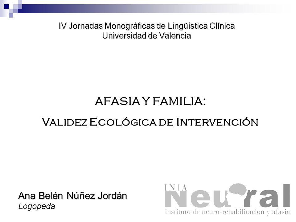 IV Jornadas Monográficas de Lingüística Clínica Universidad de Valencia AFASIA Y FAMILIA: Validez Ecológica de Intervención Ana Belén Núñez Jordán Log
