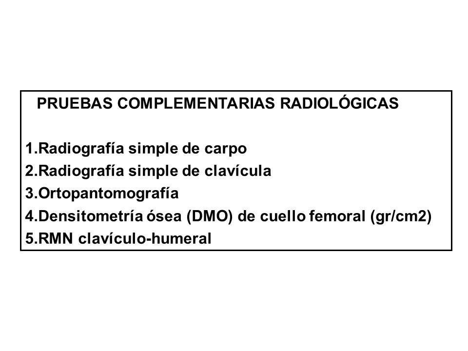 PRUEBAS COMPLEMENTARIAS RADIOLÓGICAS 1.Radiografía simple de carpo 2.Radiografía simple de clavícula 3.Ortopantomografía 4.Densitometría ósea (DMO) de