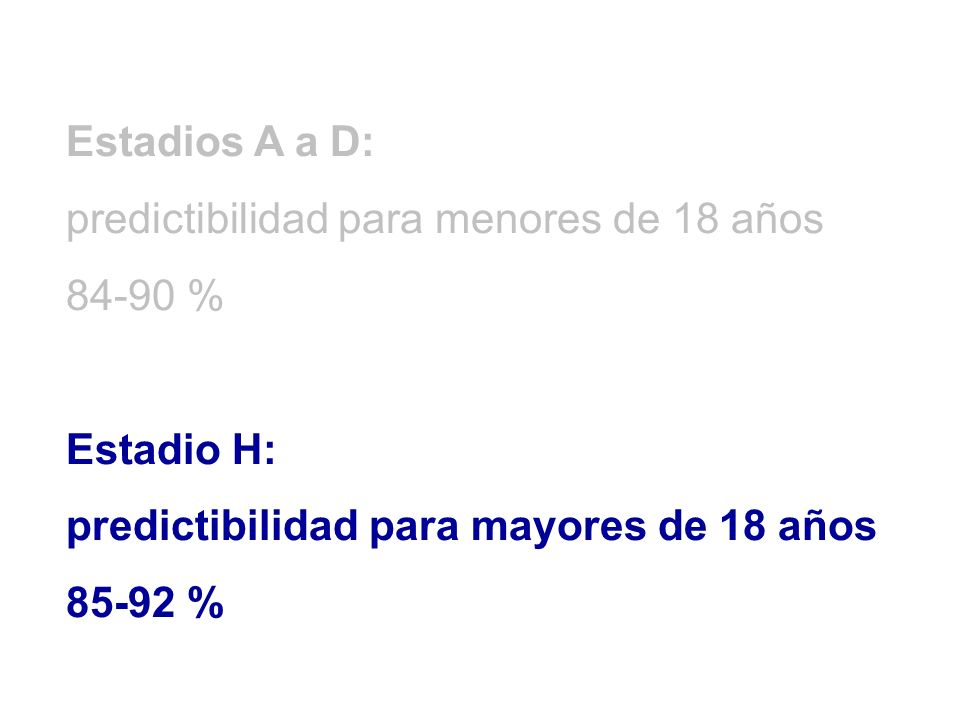 Estadios A a D: predictibilidad para menores de 18 años 84-90 % Estadio H: predictibilidad para mayores de 18 años 85-92 %
