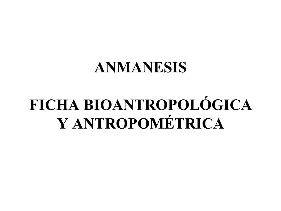 ANMANESIS FICHA BIOANTROPOLÓGICA Y ANTROPOMÉTRICA