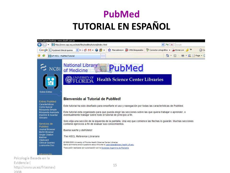 Psicología Basada en la Evidencia ( http://www.uv.es/friasnav) 2008 15 PubMed TUTORIAL EN ESPAÑOL