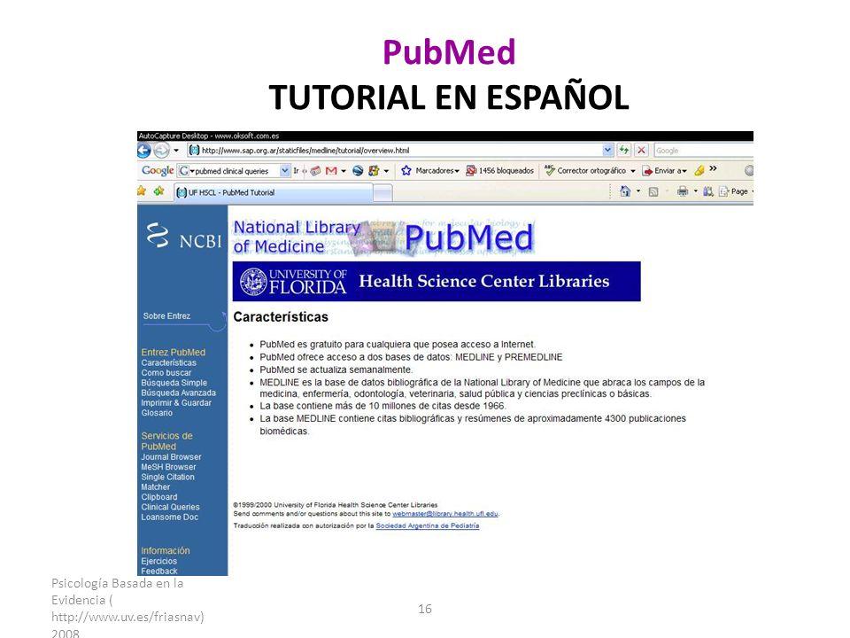 Psicología Basada en la Evidencia ( http://www.uv.es/friasnav) 2008 16 PubMed TUTORIAL EN ESPAÑOL