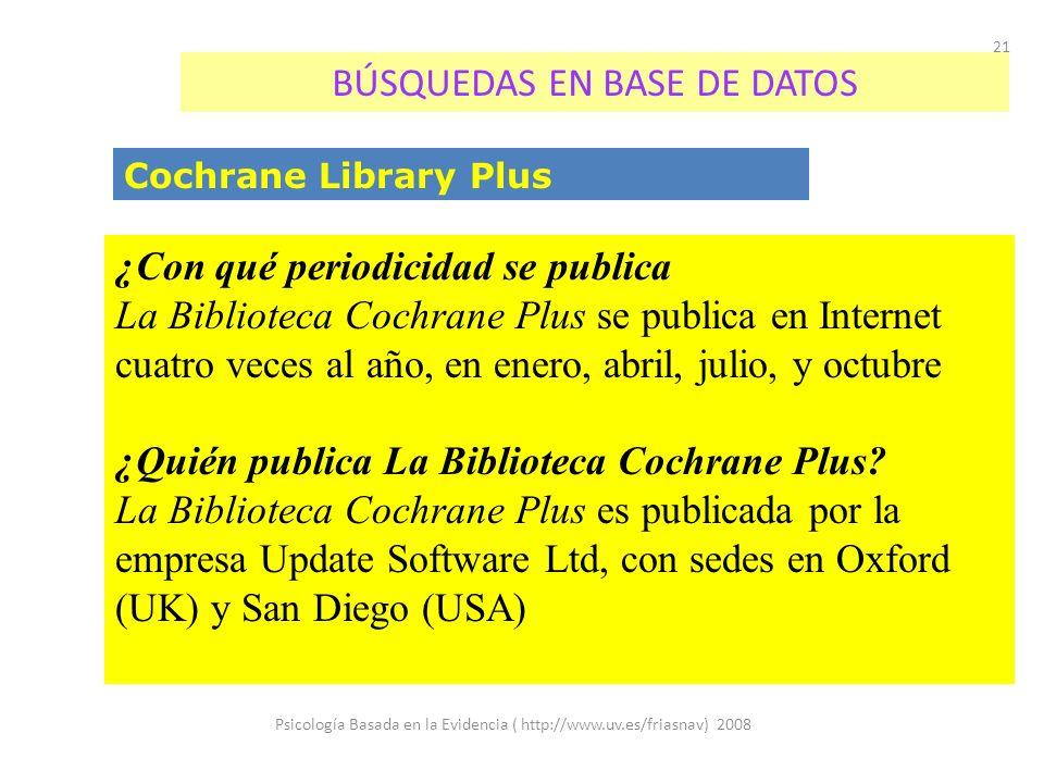 Psicología Basada en la Evidencia ( http://www.uv.es/friasnav) 2008 21 BÚSQUEDAS EN BASE DE DATOS Cochrane Library Plus ¿Con qué periodicidad se publi