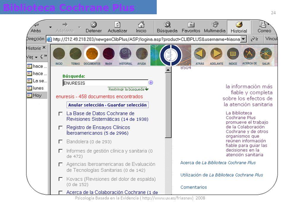 Psicología Basada en la Evidencia ( http://www.uv.es/friasnav) 2008 24 Biblioteca Cochrane Plus