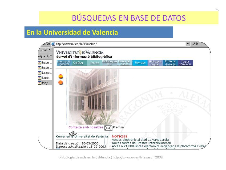Psicología Basada en la Evidencia ( http://www.uv.es/friasnav) 2008 25 BÚSQUEDAS EN BASE DE DATOS En la Universidad de Valencia