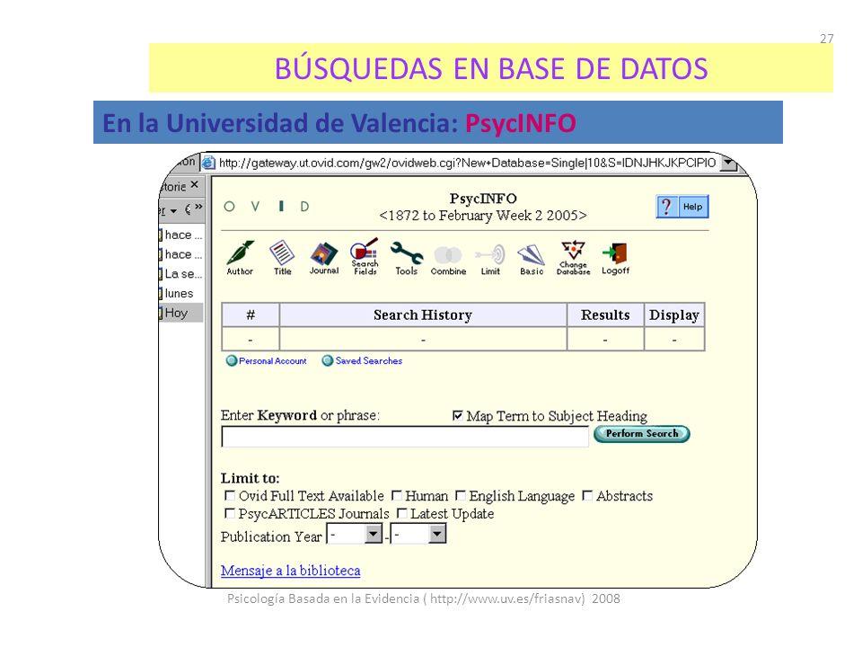 Psicología Basada en la Evidencia ( http://www.uv.es/friasnav) 2008 27 BÚSQUEDAS EN BASE DE DATOS En la Universidad de Valencia: PsycINFO