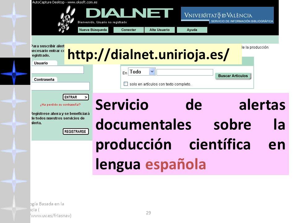 Psicología Basada en la Evidencia ( http://www.uv.es/friasnav) 2008 29 http://dialnet.unirioja.es/ Servicio de alertas documentales sobre la producción científica en lengua española