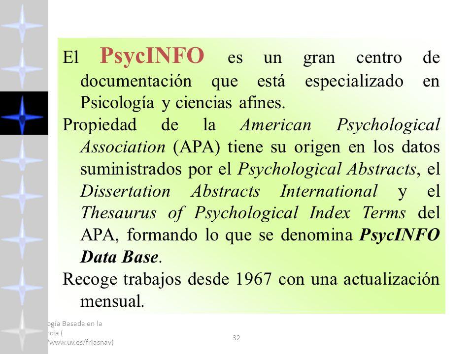 Psicología Basada en la Evidencia ( http://www.uv.es/friasnav) 2008 32 El PsycINFO es un gran centro de documentación que está especializado en Psicol