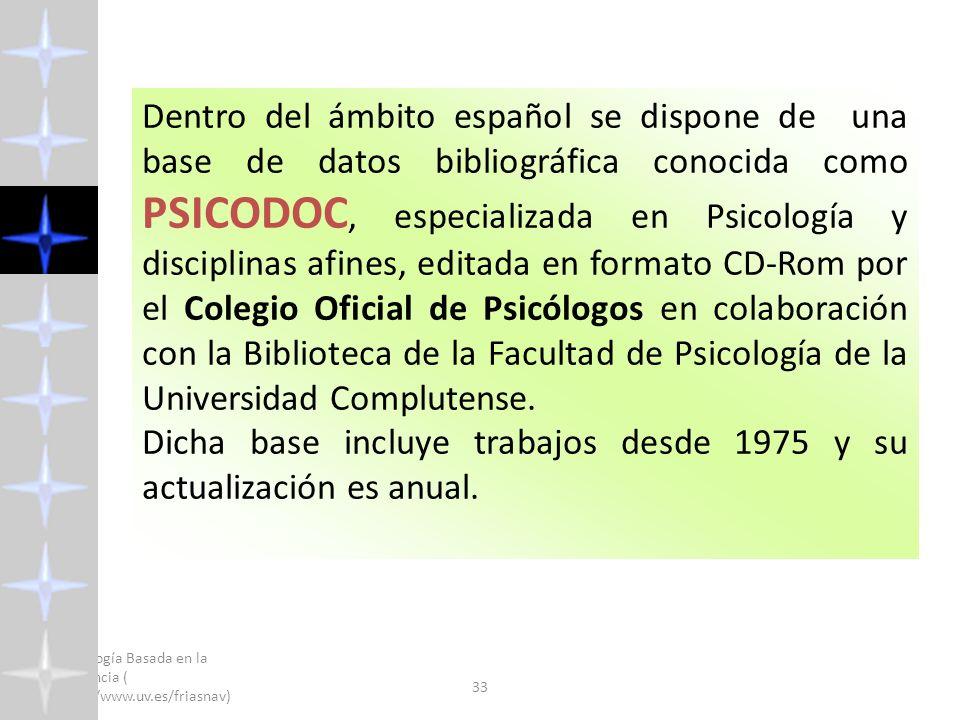 Psicología Basada en la Evidencia ( http://www.uv.es/friasnav) 2008 33 Dentro del ámbito español se dispone de una base de datos bibliográfica conocid