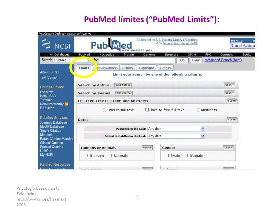 Psicología Basada en la Evidencia ( http://www.uv.es/friasnav) 2008 9 PubMed límites (PubMed Limits):