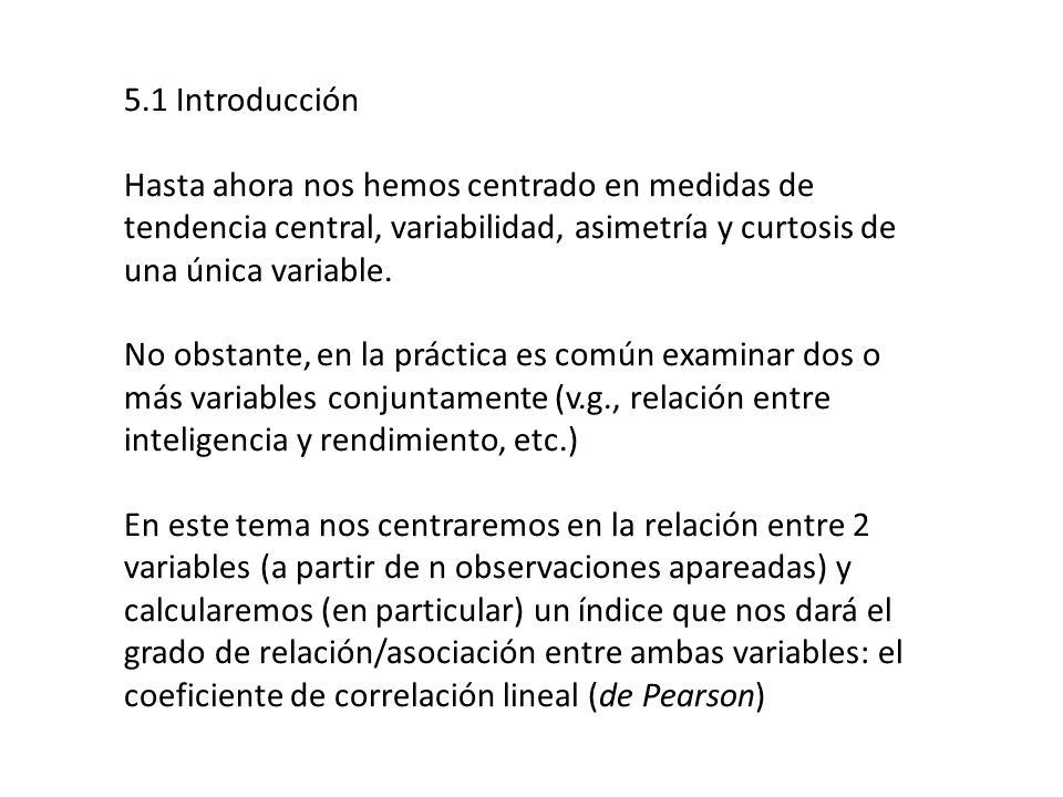 5.2 Representación gráfica de una relación inteligencia rendimiento inteligencia Relación lineal positiva Relación lineal negativa Sin relación Nota: El coeficiente de correlación de Pearson mide relación LINEAL.