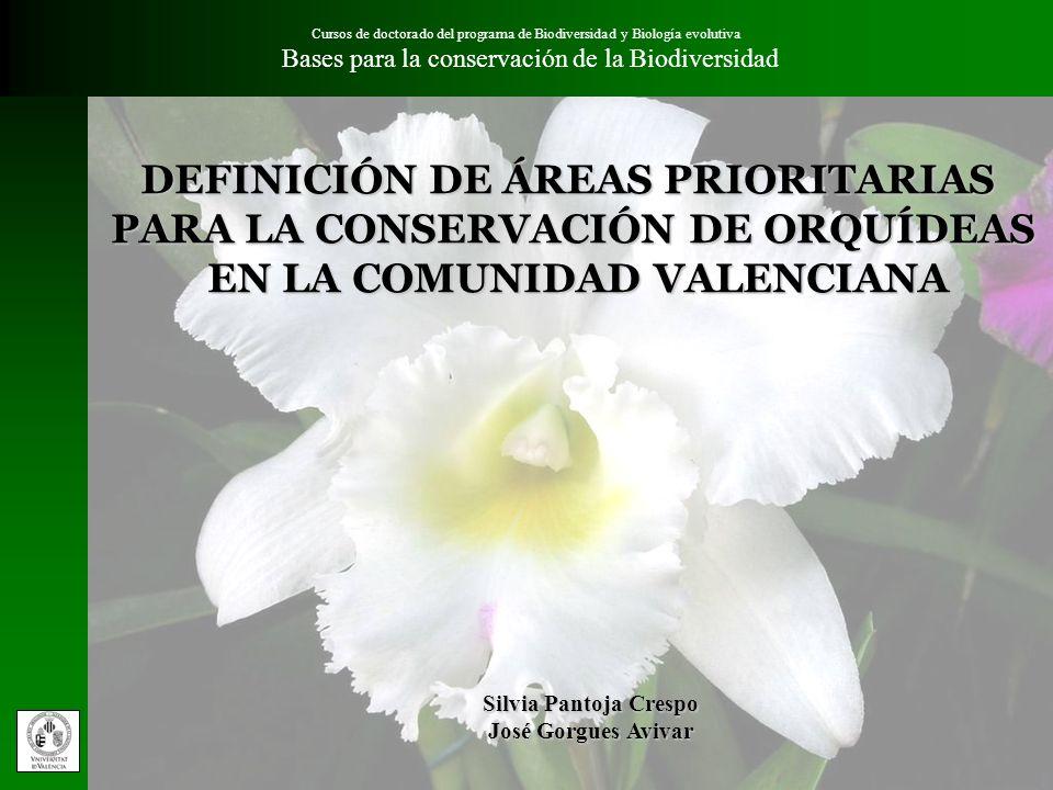 Cursos de doctorado del programa de Biodiversidad y Biología evolutiva Bases para la conservación de la BiodiversidadObjetivos Identificar áreas prioritarias para la conservación de orquídeas silvestres en la Comunidad Valenciana, en base al grado de amenaza y a la diversidad de especies.