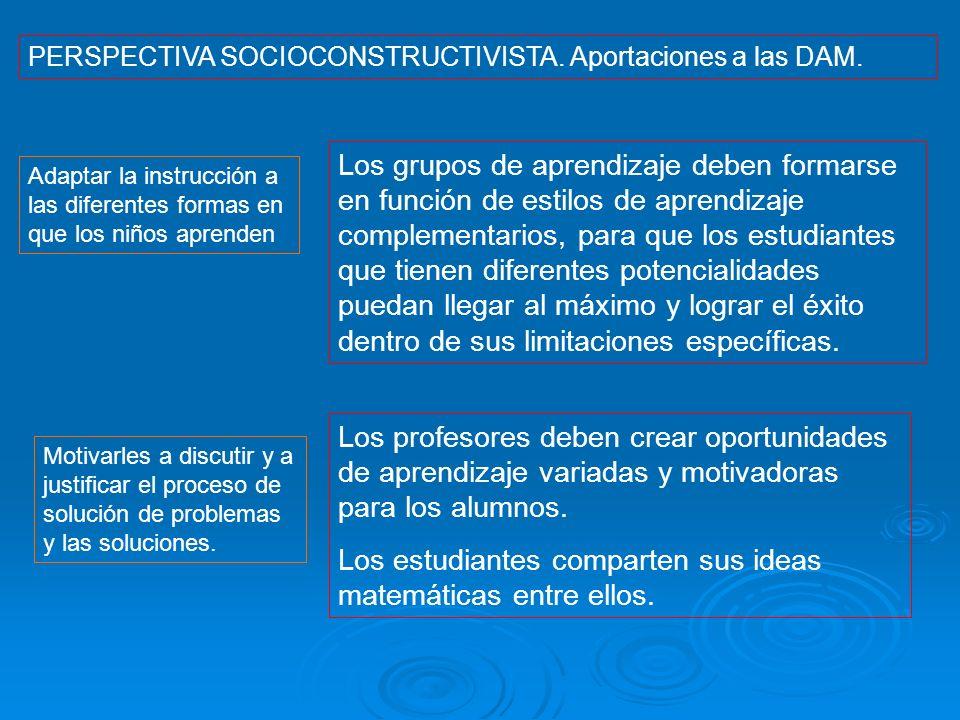 Adaptar la instrucción a las diferentes formas en que los niños aprenden PERSPECTIVA SOCIOCONSTRUCTIVISTA. Aportaciones a las DAM. Los grupos de apren