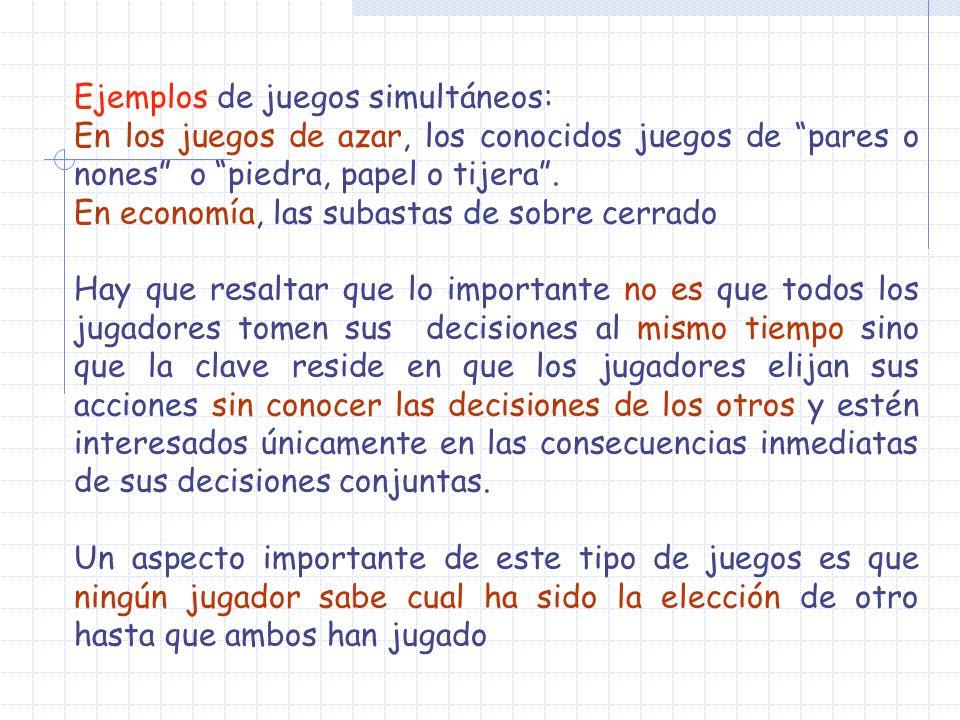 Ejemplos de juegos simultáneos: En los juegos de azar, los conocidos juegos de pares o nones o piedra, papel o tijera.