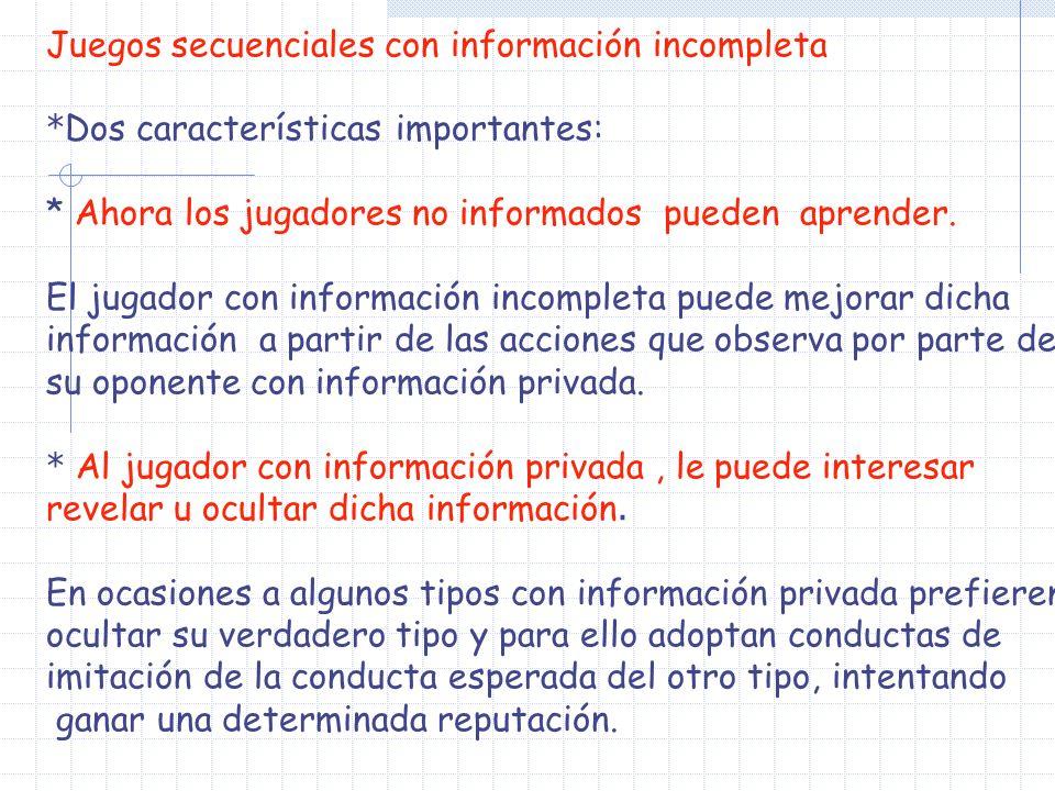 Juegos secuenciales con información incompleta * Dos características importantes: * Ahora los jugadores no informados pueden aprender. El jugador con