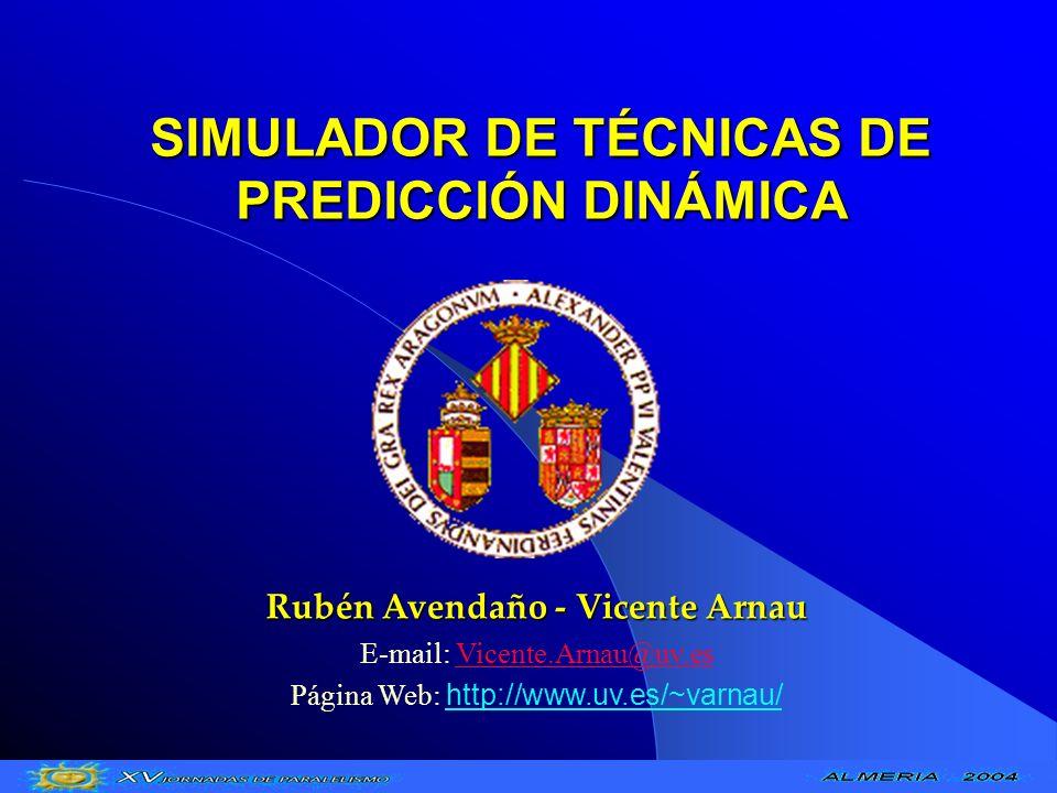 SIMULADOR DE TÉCNICAS DE PREDICCIÓN DINÁMICA Rubén Avendaño - Vicente Arnau E-mail: Vicente.Arnau@uv.esVicente.Arnau@uv.es Página Web: http://www.uv.e