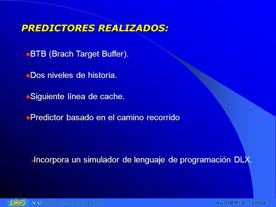 PREDICTORES REALIZADOS: BTB (Brach Target Buffer). Dos niveles de historia. Siguiente línea de cache. Predictor basado en el camino recorrido Incorpor